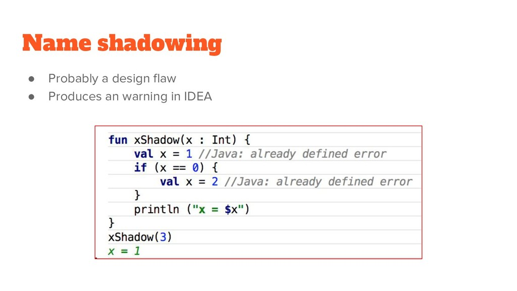 Name shadowing ● Probably a design flaw ● Produ...
