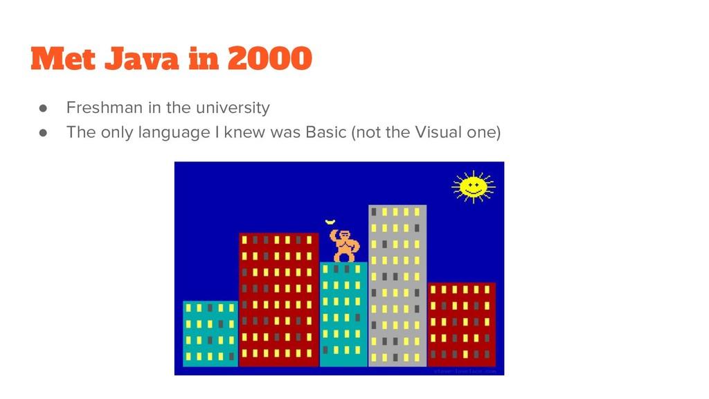Met Java in 2000 ● Freshman in the university ●...