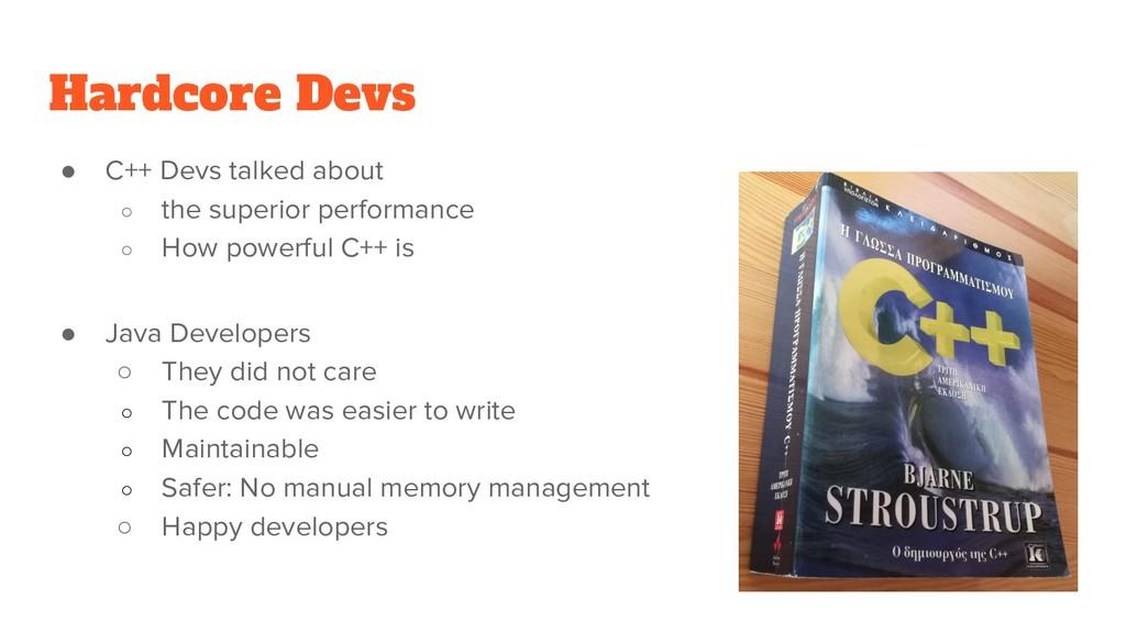 Hardcore Devs ● C++ Devs talked about ○ the sup...