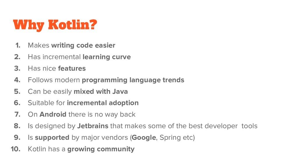 Why Kotlin? 1. Makes writing code easier 2. Has...