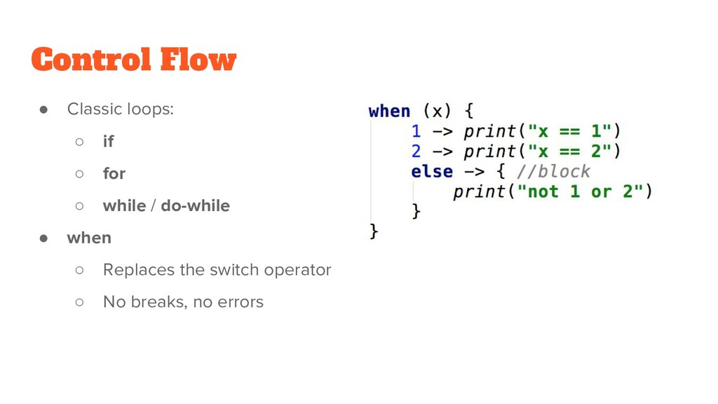 Control Flow ● Classic loops: ○ if ○ for ○ whil...