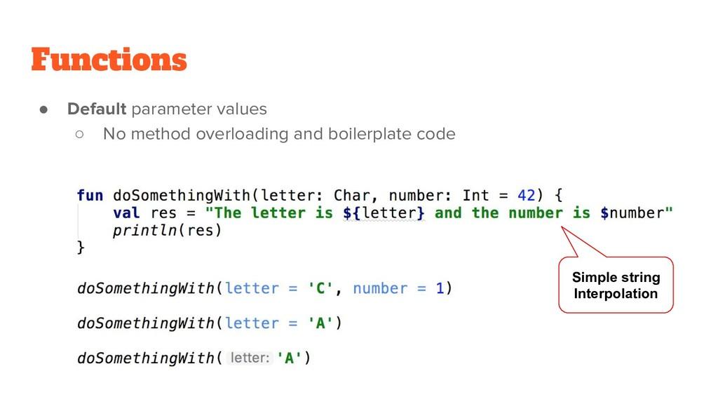 Functions ● Default parameter values ○ No metho...