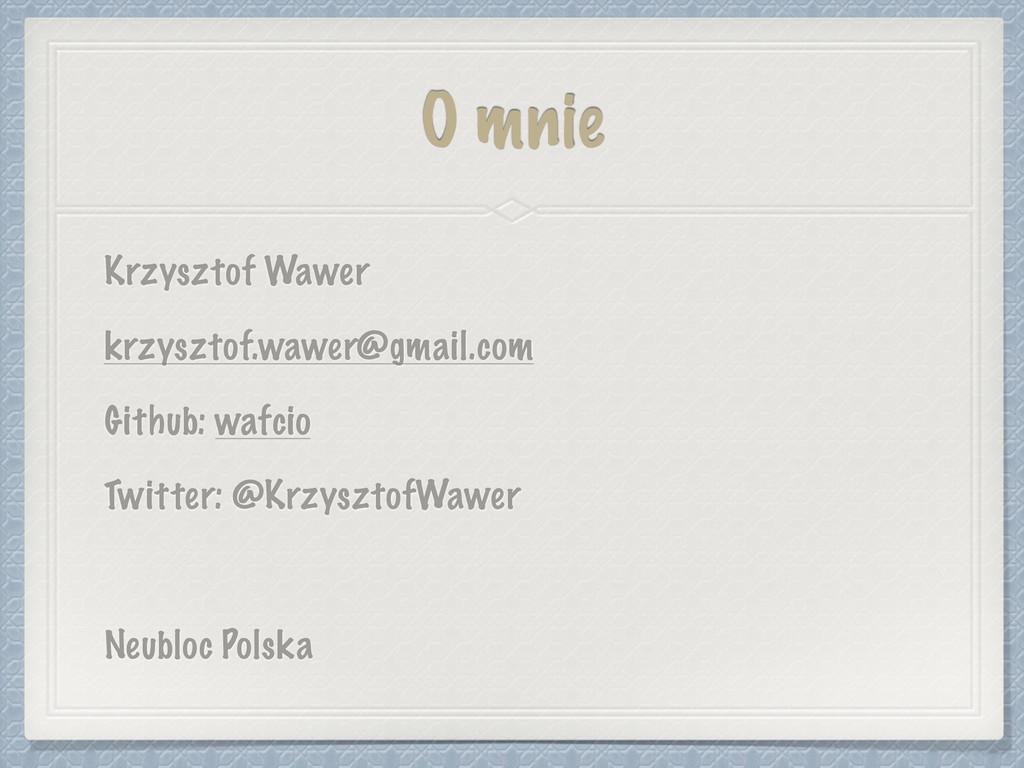 O mnie Krzysztof Wawer krzysztof.wawer@gmail.co...