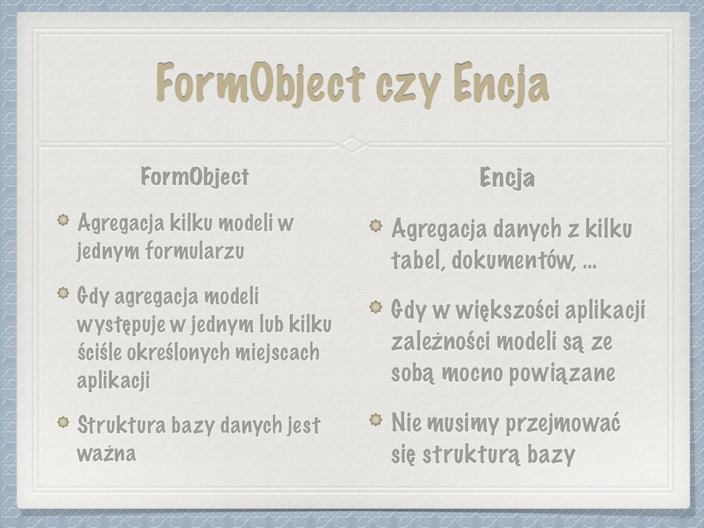 FormObject czy Encja FormObject Agregacja kilku...
