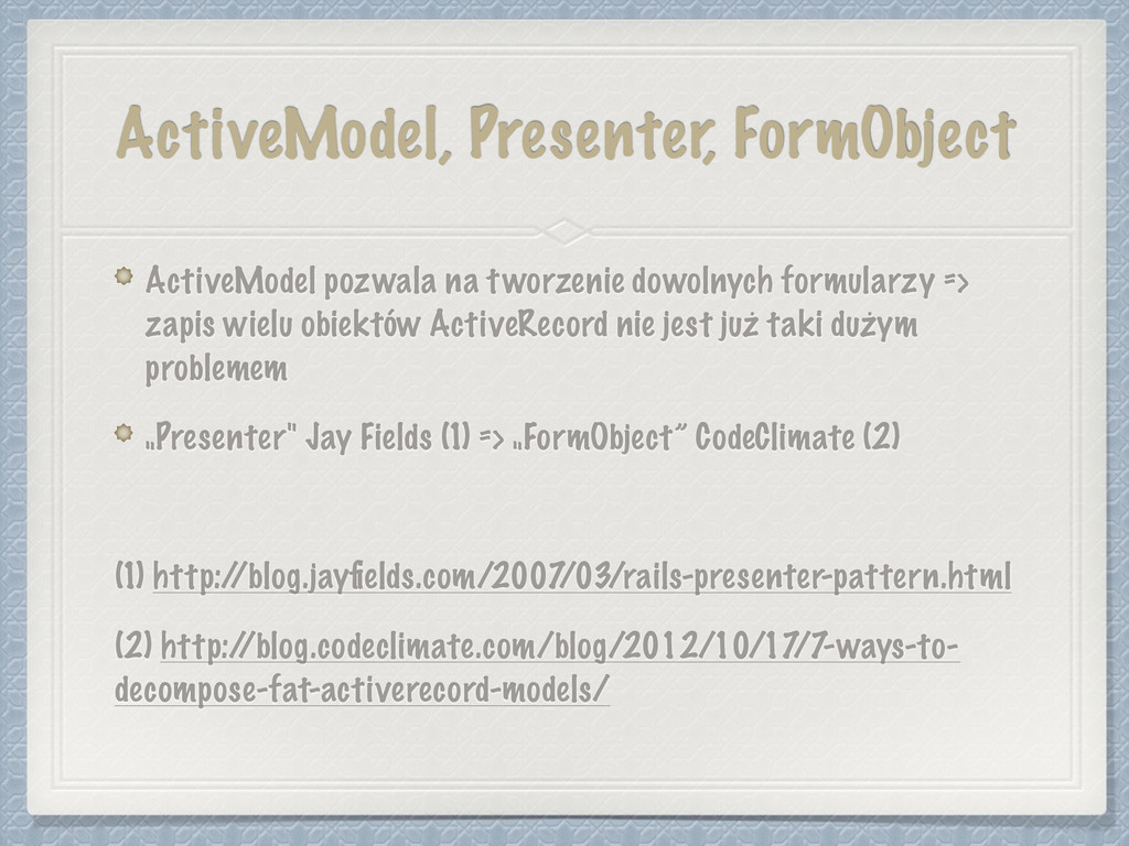 ActiveModel, Presenter, FormObject ActiveModel ...