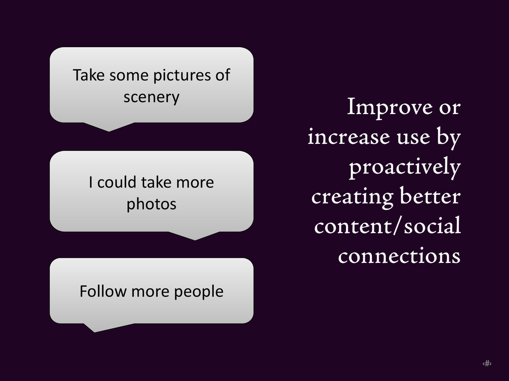 ‹#› Improve or increase use by proactively crea...