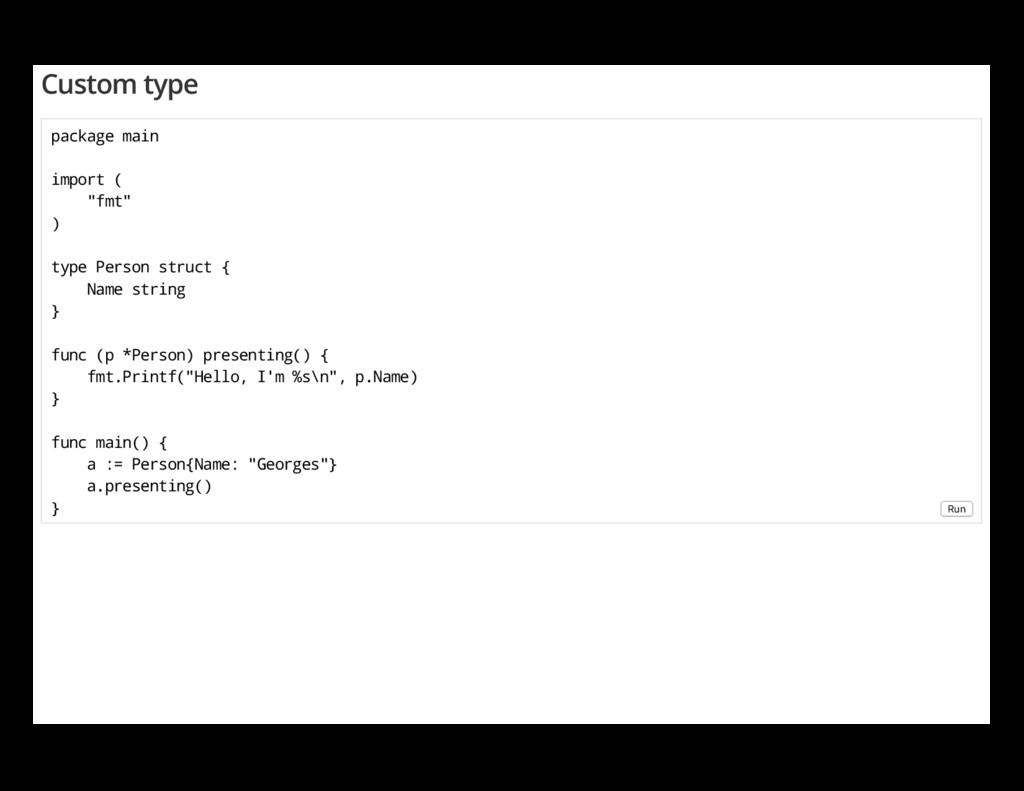 "Custom type package main import ( ""fmt"" ) type ..."