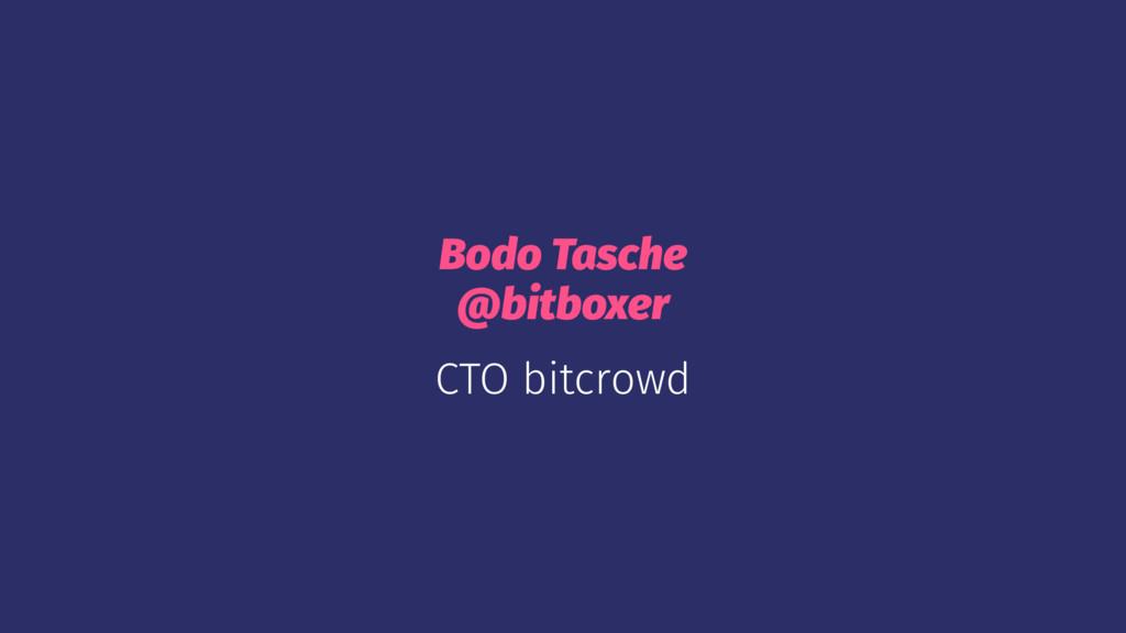 Bodo Tasche @bitboxer CTO bitcrowd