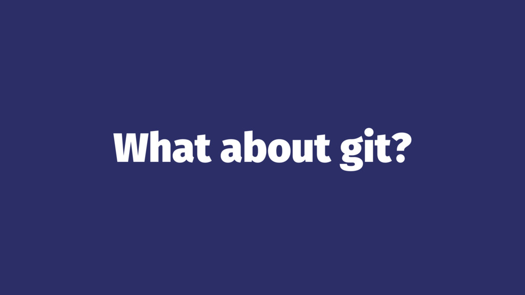 What about git?