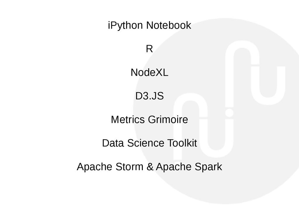 iPython Notebook R NodeXL D3.JS Metrics Grimoir...