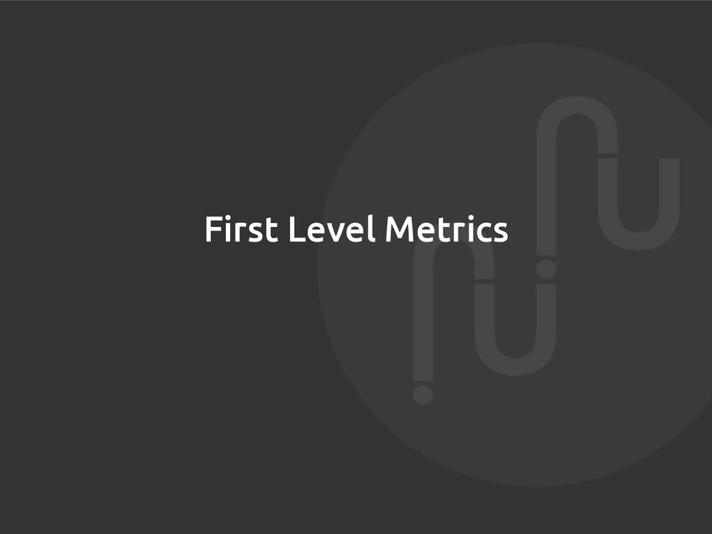 First Level Metrics