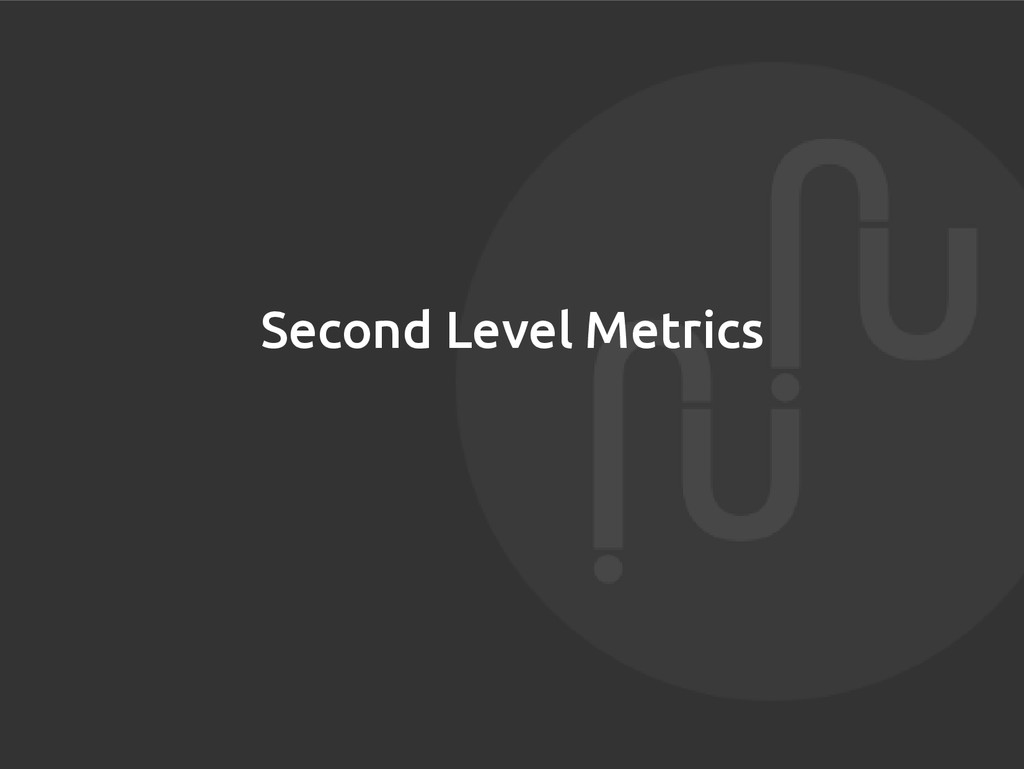 Second Level Metrics