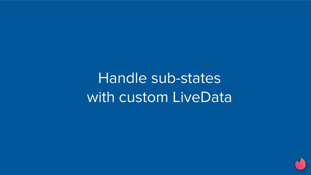 Handle sub-states with custom LiveData
