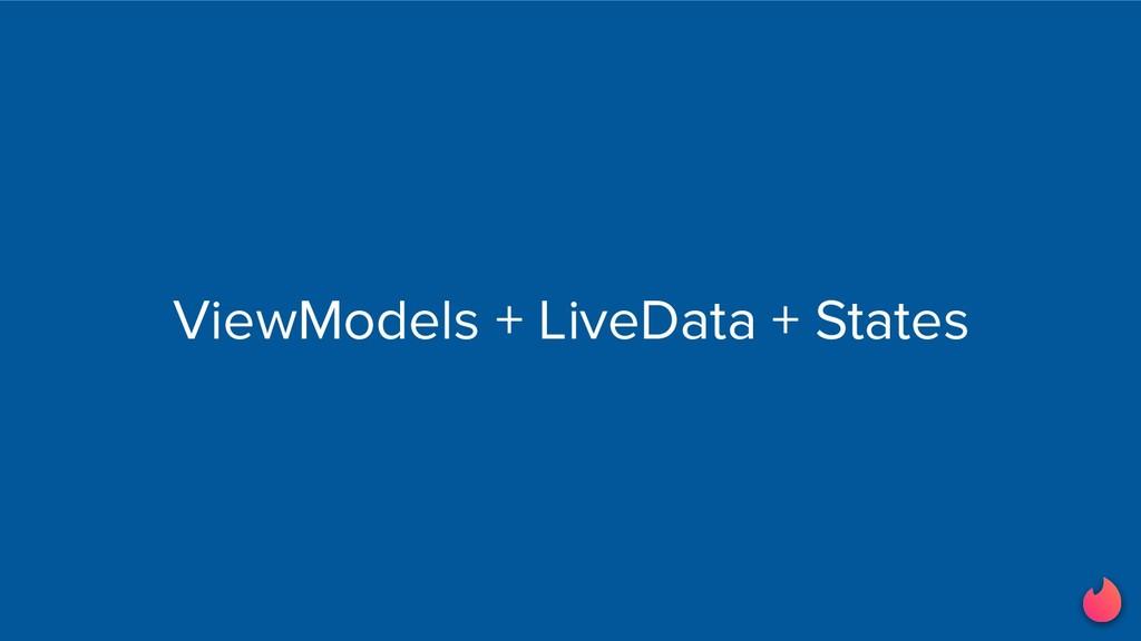 ViewModels + LiveData + States