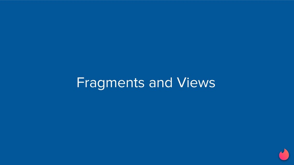 Fragments and Views