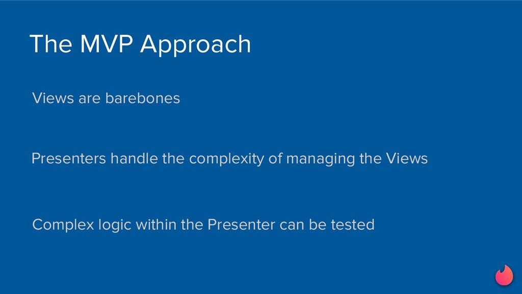 Views are barebones Presenters handle the compl...