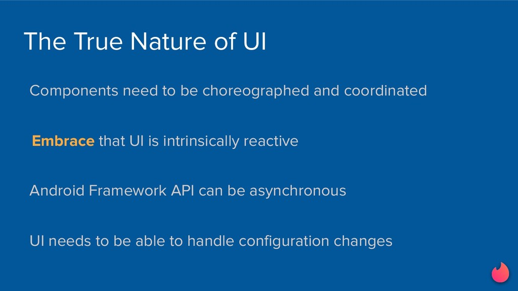 Embrace that UI is intrinsically reactive Andro...