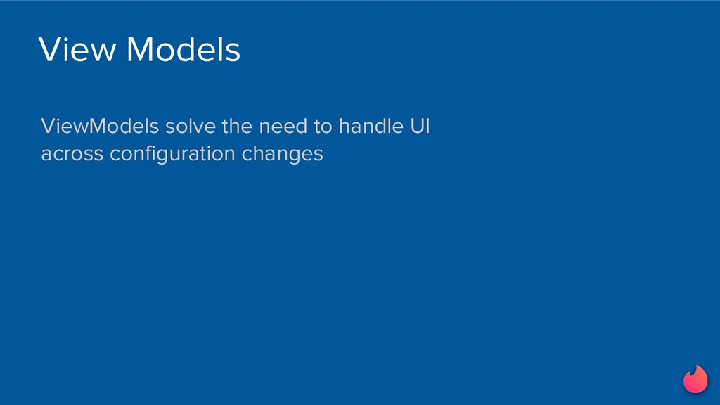 ViewModels solve the need to handle UI across c...
