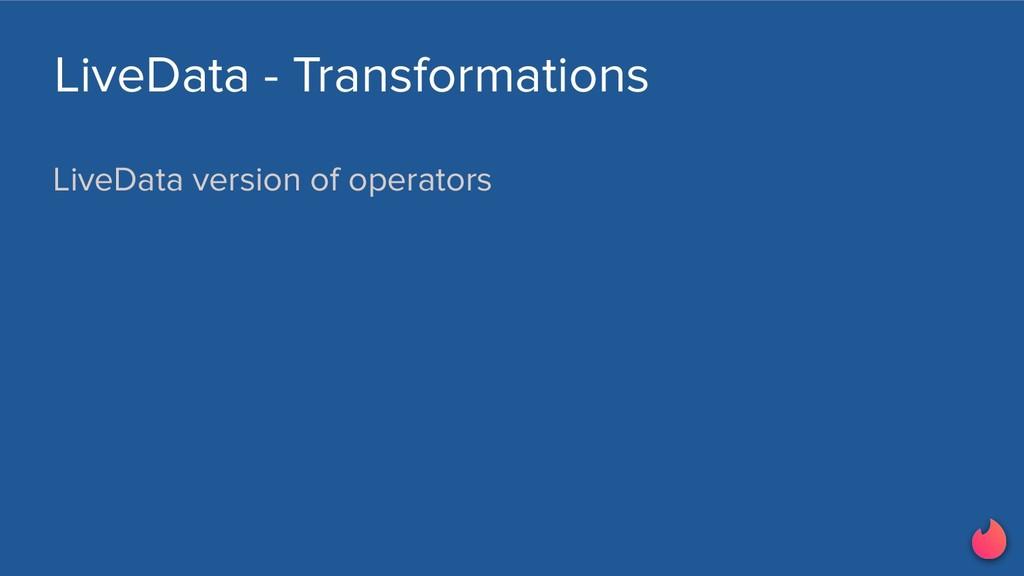 LiveData version of operators LiveData - Transf...