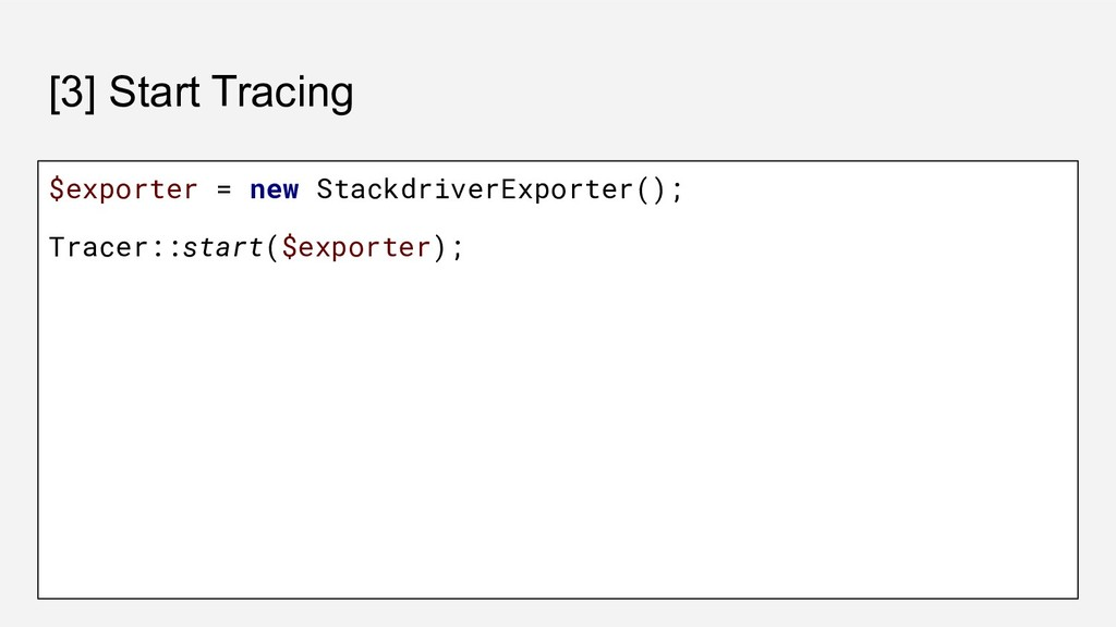 [3] Start Tracing $exporter = new StackdriverEx...