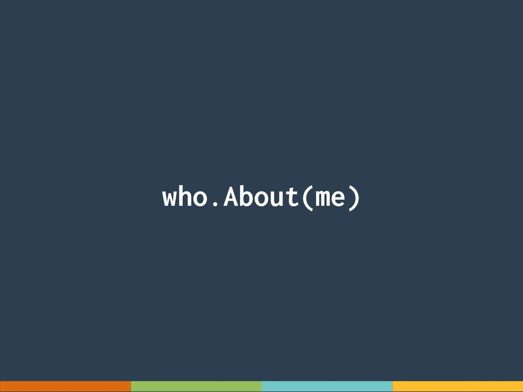 who.About(me)