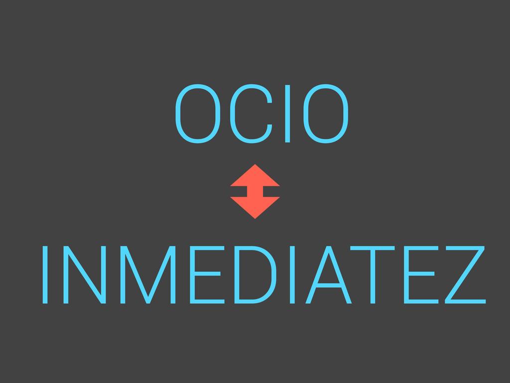OCIO ! INMEDIATEZ