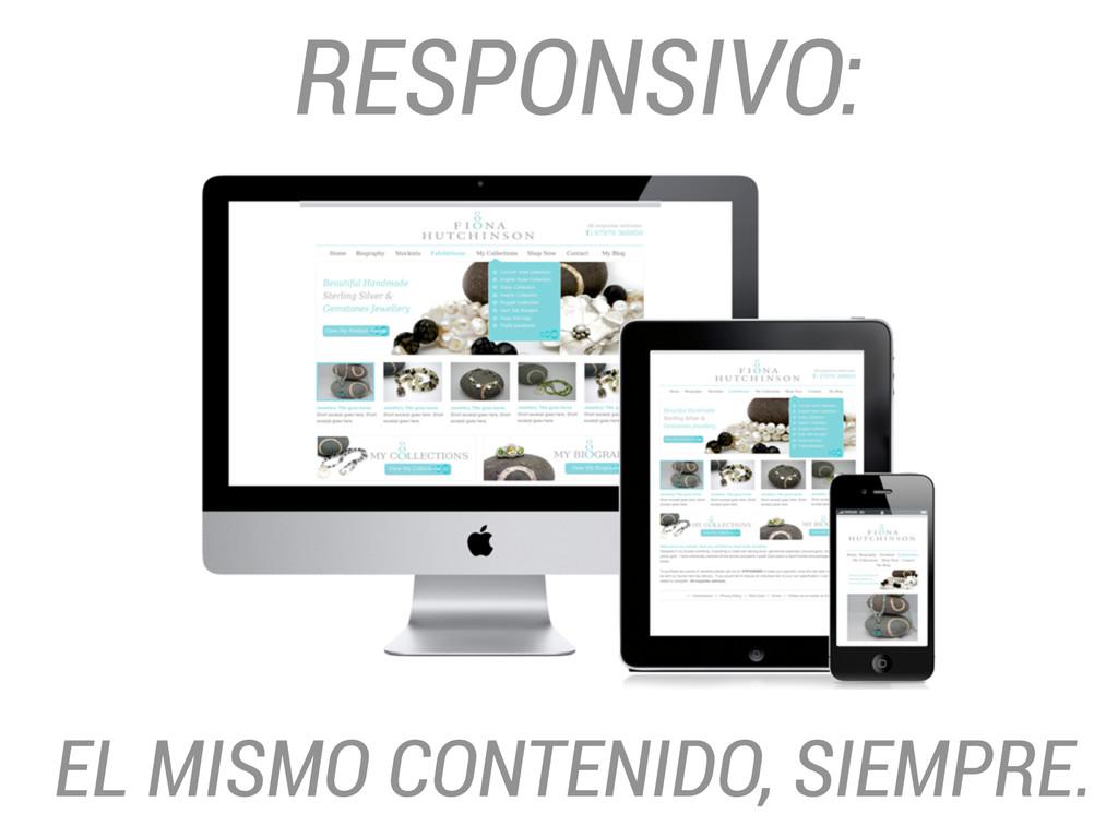 RESPONSIVO: EL MISMO CONTENIDO, SIEMPRE.