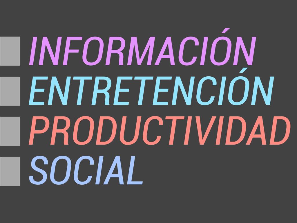 INFORMACIÓN ENTRETENCIÓN PRODUCTIVIDAD SOCIAL