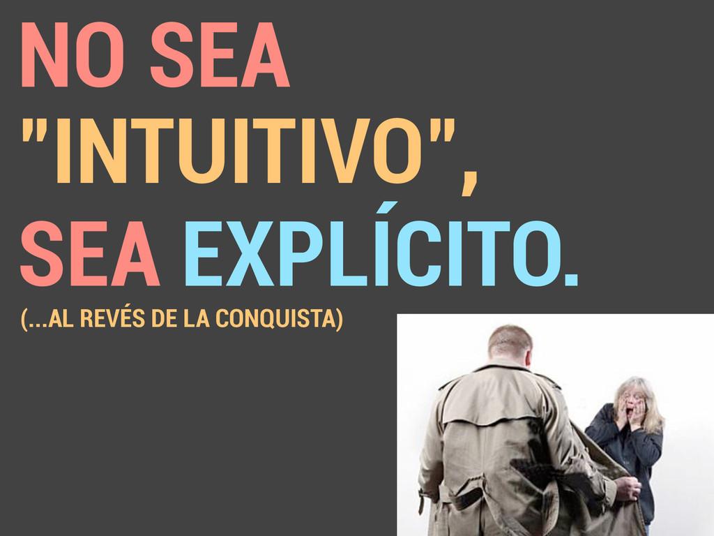 """NO SEA """"INTUITIVO"""", SEA EXPLÍCITO. (...AL REVÉS..."""