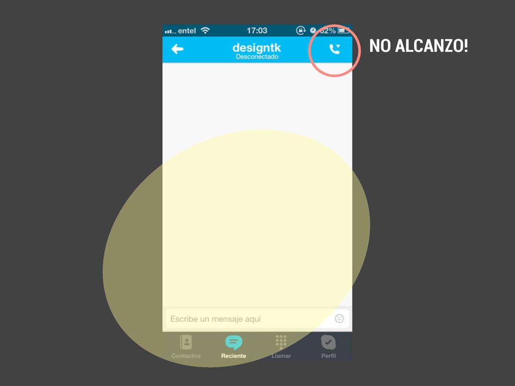 NO ALCANZO!
