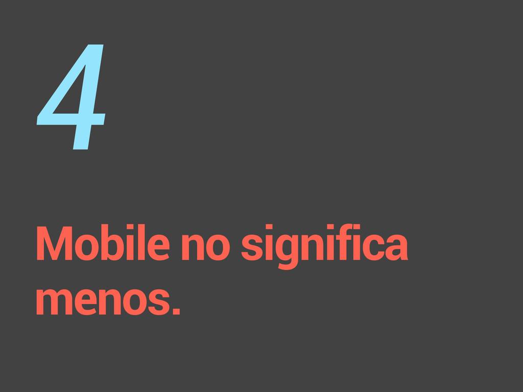 Mobile no significa menos. 4