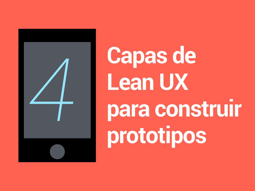 4 Capas de Lean UX para construir prototipos