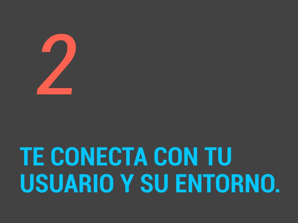 2 ! TE CONECTA CON TU USUARIO Y SU ENTORNO.