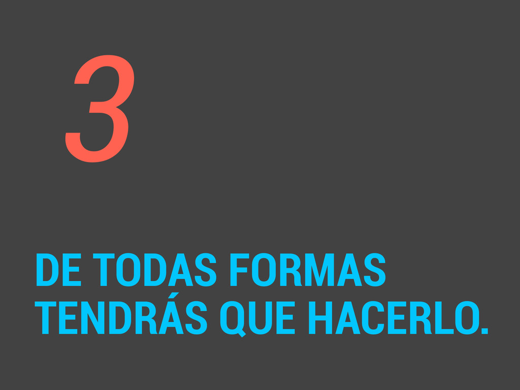 3 ! DE TODAS FORMAS TENDRÁS QUE HACERLO.