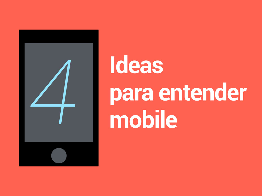 4 Ideas para entender mobile