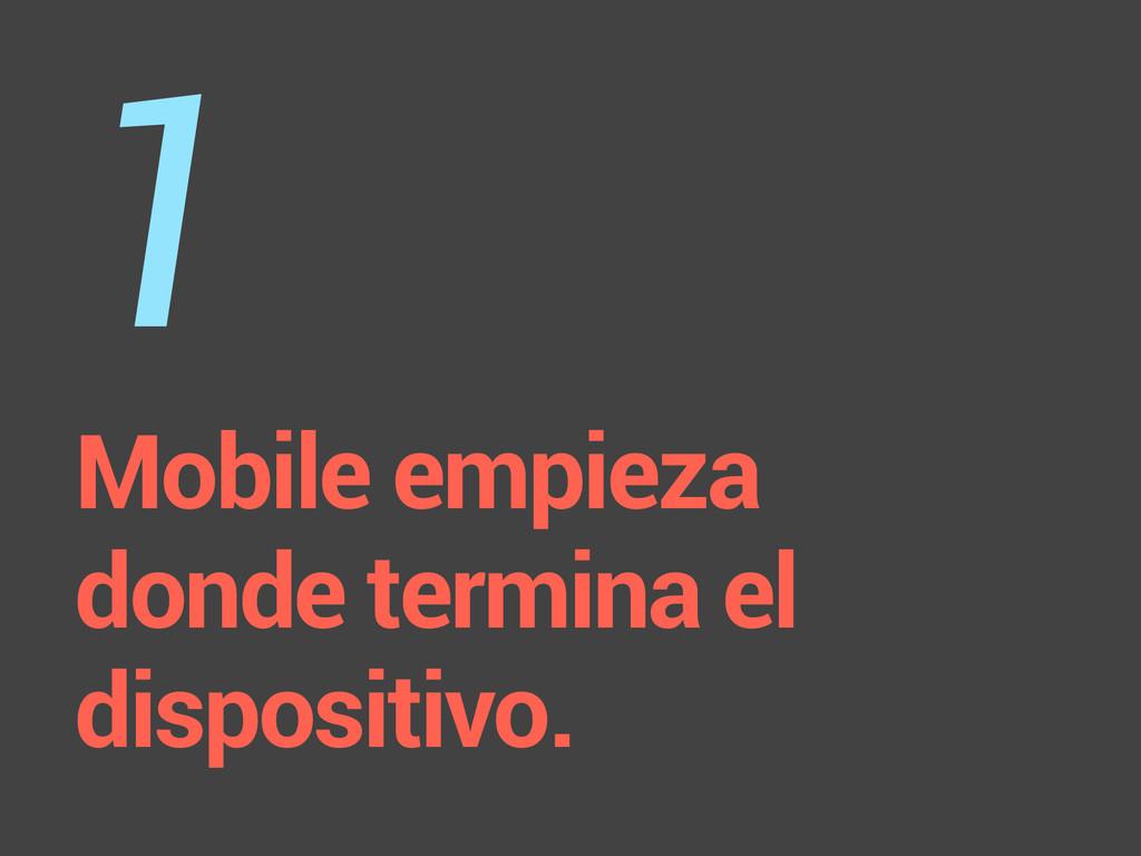 Mobile empieza donde termina el dispositivo. 1