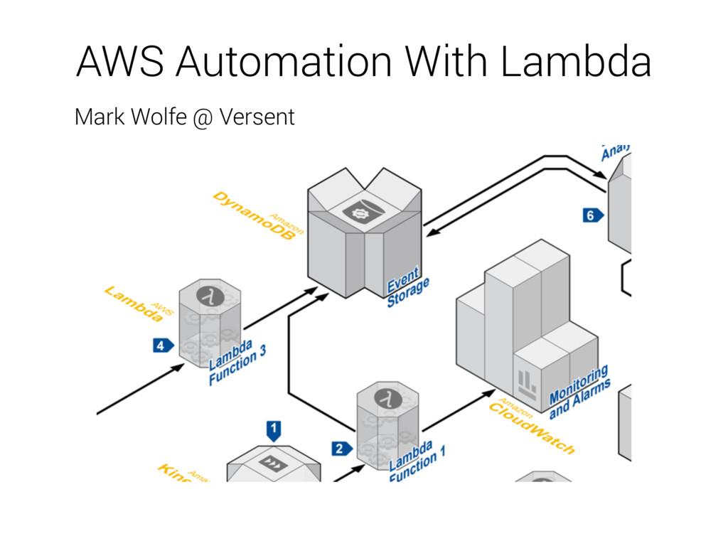 AWS Automation With Lambda Mark Wolfe @ Versent