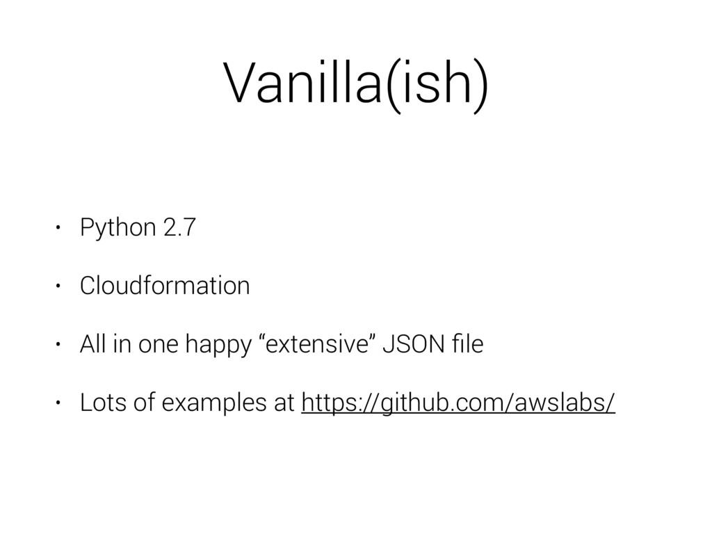 Vanilla(ish) • Python 2.7 • Cloudformation • Al...