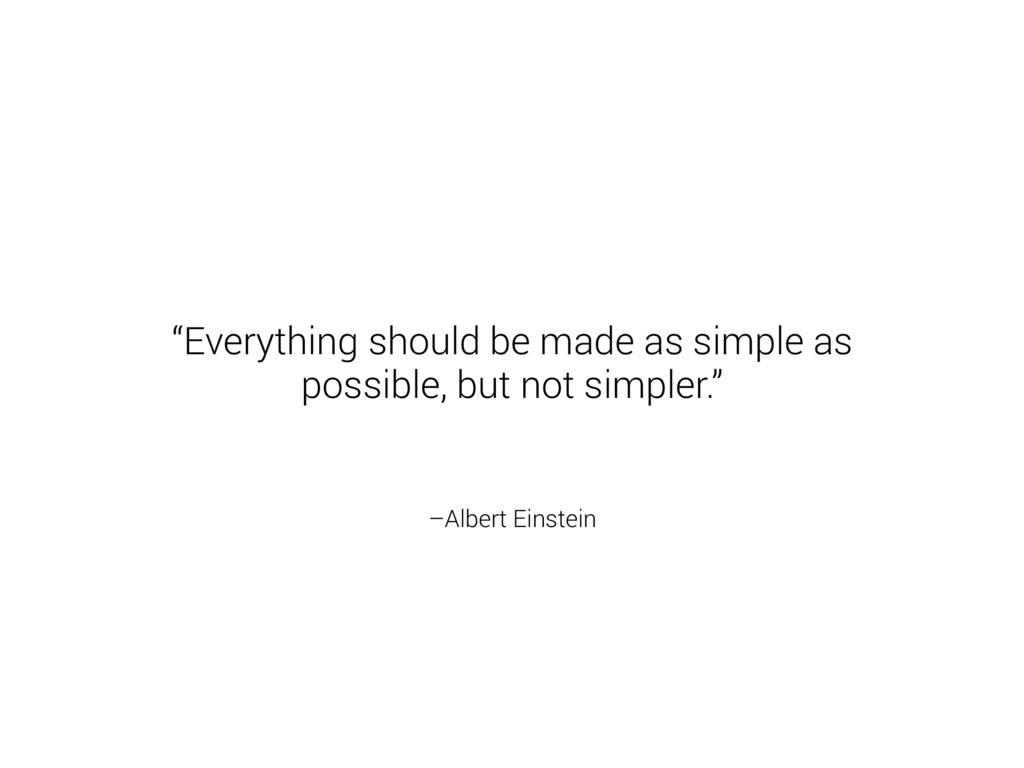 "–Albert Einstein ""Everything should be made as ..."