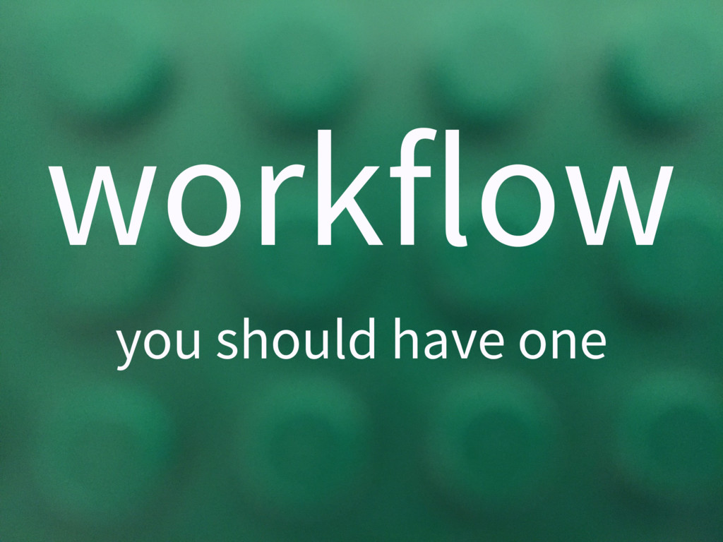 workflow you should have one