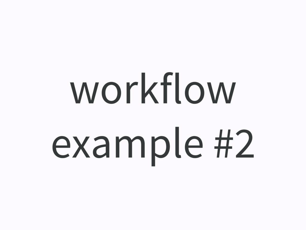 workflow example #2