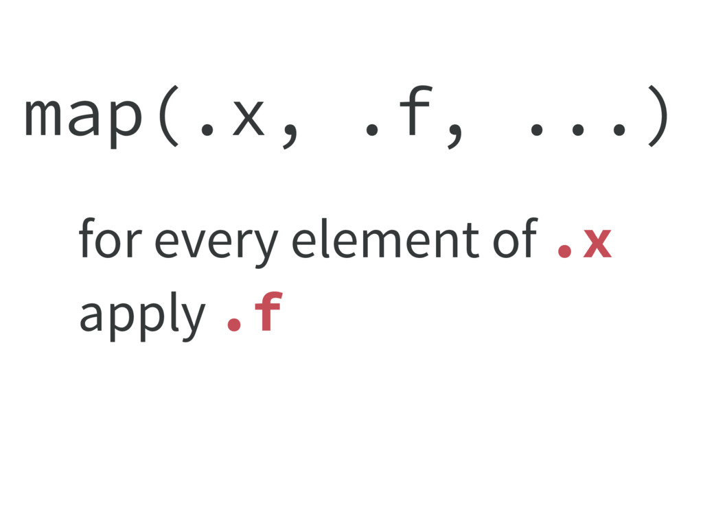 map(.x, .f, ...) for every element of .x apply ...
