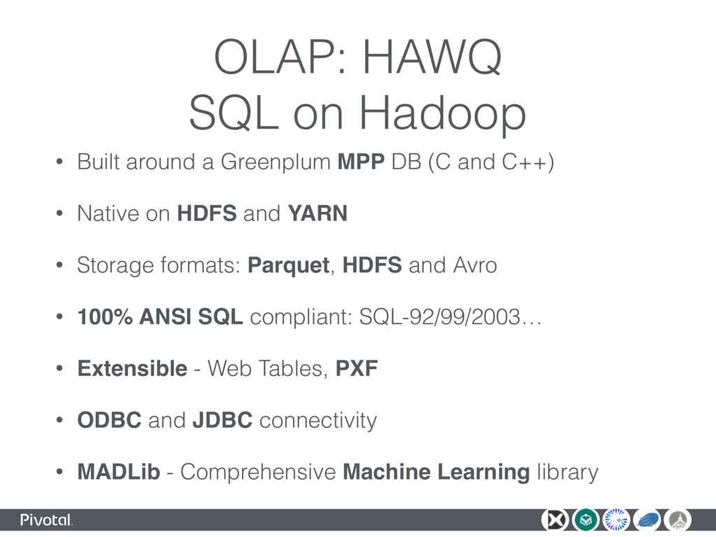 OLAP: HAWQ SQL on Hadoop • Built around a Green...