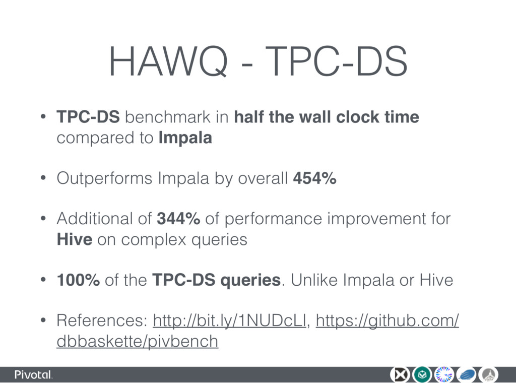 HAWQ - TPC-DS • TPC-DS benchmark in half the wa...