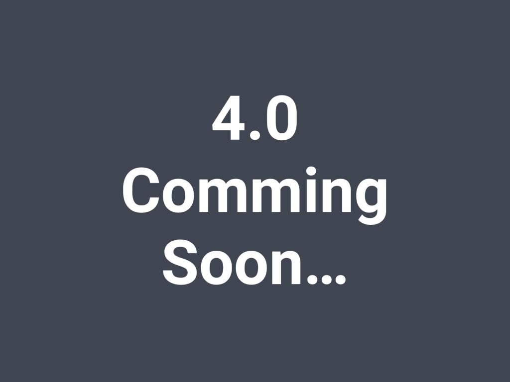 4.0 Comming Soon…