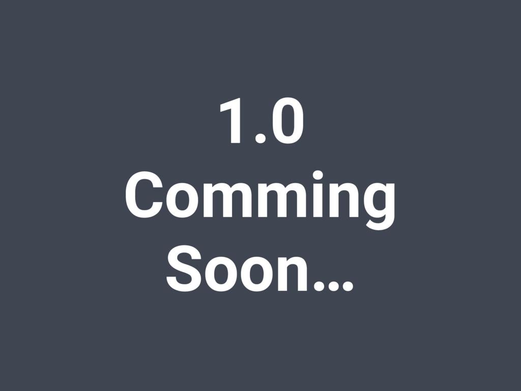 1.0 Comming Soon…