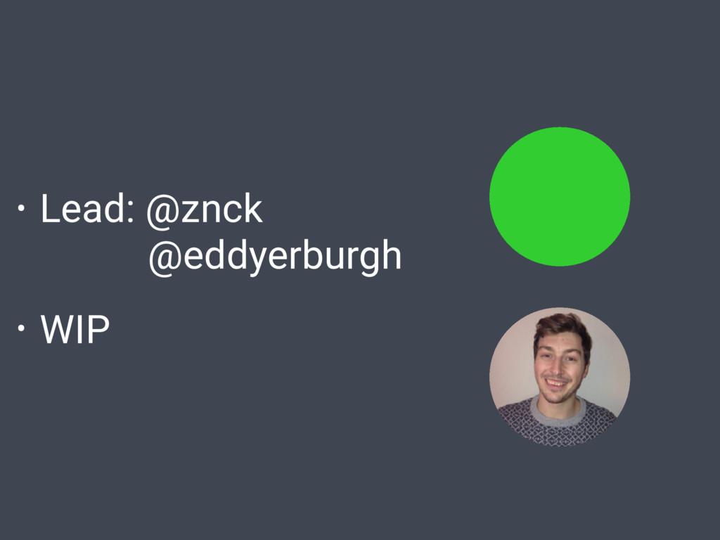 • Lead: @znck @eddyerburgh • WIP