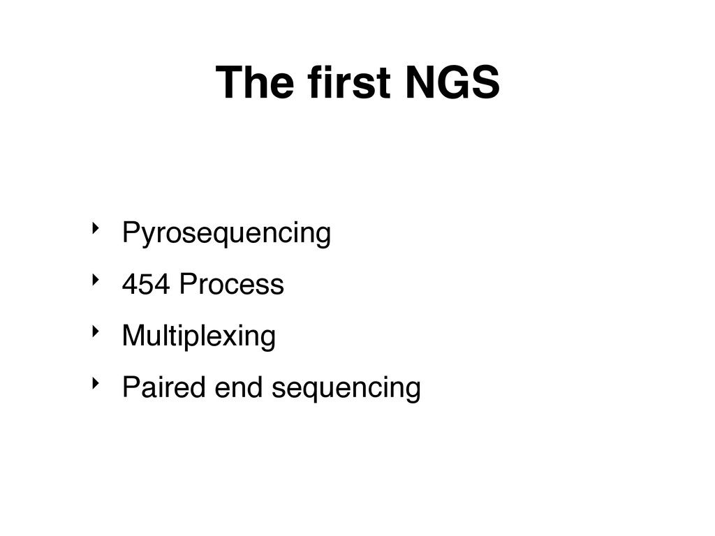 The first NGS ‣ Pyrosequencing ‣ 454 Process ‣ M...