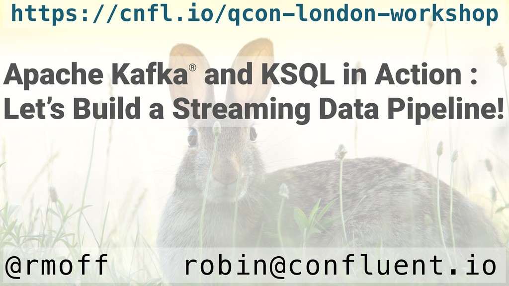 Apache Kafka® and KSQL in Action : Let's Build ...