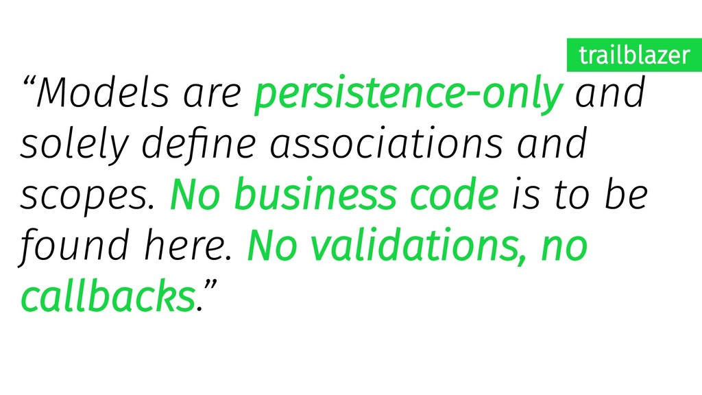 """Models are persistence-only and solely define ..."